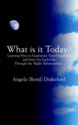 What Is It Today?: Learning How to Experience Total Happiness and Inner Joy Each Day Through the Right Relationships. (Paperback)