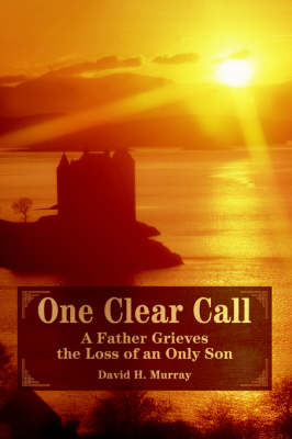 One Clear Call: A Father Grieves the Loss of an Only Son (Paperback)