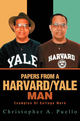 Papers from a Harvard/Yale Man: Examples of College Work (Paperback)