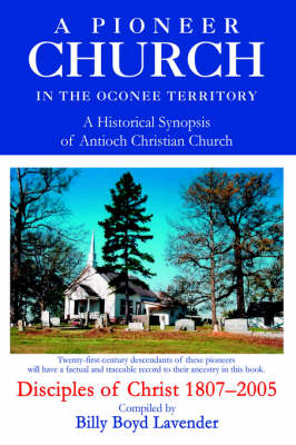 A Pioneer Church in the Oconee Territory: A Historical Synopsis of Antioch Christian Church (Hardback)