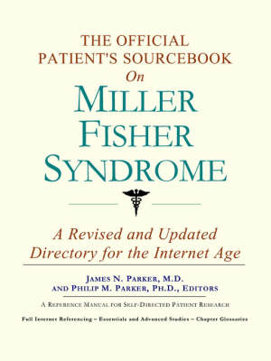 The Official Patient's Sourcebook on Miller Fisher Syndrome: A Revised and Updated Directory for the Internet Age (Paperback)
