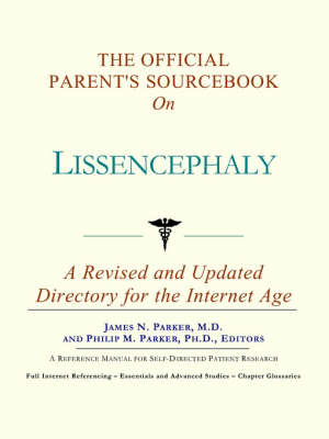 The Official Parent's Sourcebook on Lissencephaly: A Revised and Updated Directory for the Internet Age (Paperback)