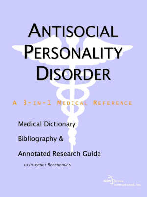 Antisocial Personality Disorder - A Medical Dictionary, Bibliography, and Annotated Research Guide to Internet References (Paperback)