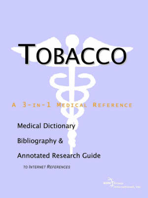 Tobacco - A Medical Dictionary, Bibliography, and Annotated Research Guide to Internet References (Paperback)