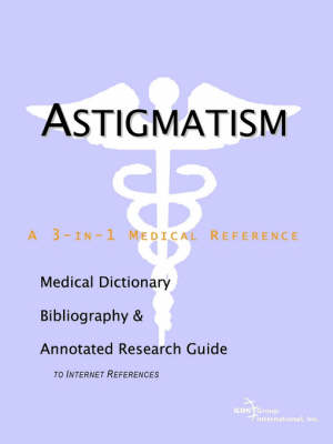 Astigmatism - A Medical Dictionary, Bibliography, and Annotated Research Guide to Internet References (Paperback)