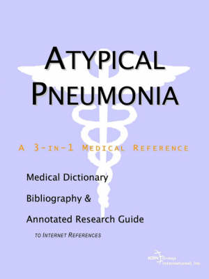 Atypical Pneumonia - A Medical Dictionary, Bibliography, and Annotated Research Guide to Internet References (Paperback)