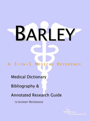 Barley - A Medical Dictionary, Bibliography, and Annotated Research Guide to Internet References (Paperback)
