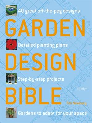 Garden Design Bible: 40 Great off-the-Peg Designs - Detailed Planting Plans - Step-by-Step Projects - Gardens to Adapt for Your Space (Paperback)