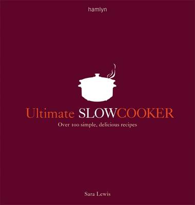 Ultimate Slow Cooker: Over 100 Simple, Delicious Recipes (Paperback)
