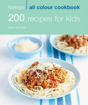 200 Recipes for Kids - Hamlyn All Colour Cookbook (Paperback)