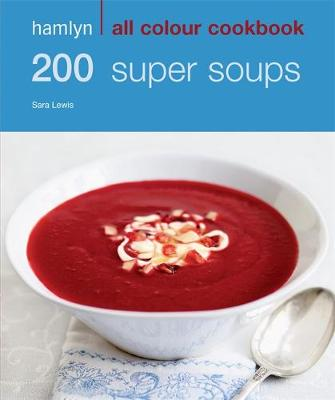200 Super Soups - Hamlyn All Colour Cookbook (Paperback)