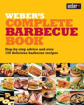 Weber's Complete Barbecue Book: Step-by-step Advice and Over 150 Delicious Barbecue Recipes (Paperback)