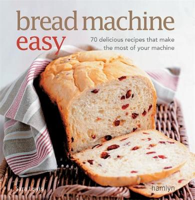 Bread Machine Easy: 70 Delicious Recipes That Make the Most of Your Machine (Paperback)