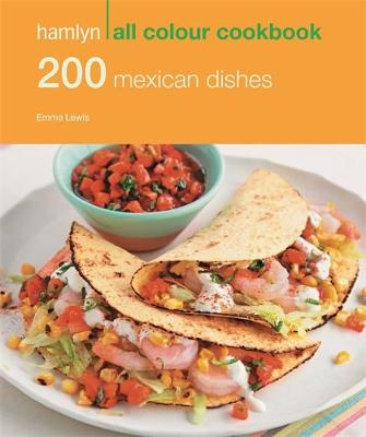 200 Mexican Dishes - Hamlyn All Colour Cookbook (Paperback)