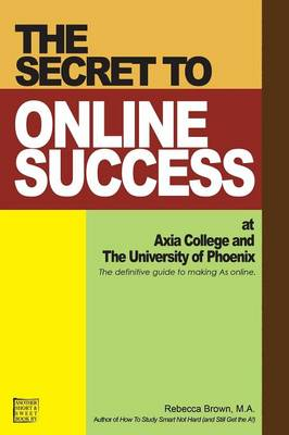 The Secret to Online Success at Axia College and the University of Phoenix (Paperback)