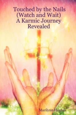 Touched by the Nails (Watch and Wait): A Karmic Journey Revealed (Paperback)
