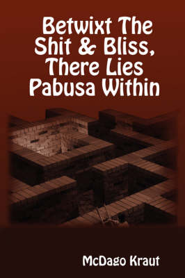 Betwixt The Shit & Bliss, There Lies Pabusa Within (Paperback)