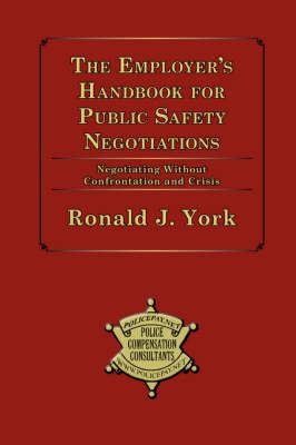 The Employer's Handbook for Public Safety Negotiations (Paperback)