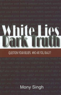 White Lies Dark Truth: Question Your Beliefs, Who are You, Really? (Hardback)
