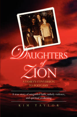 Daughters of Zion: A Family's Conversion to Polygamy (Paperback)