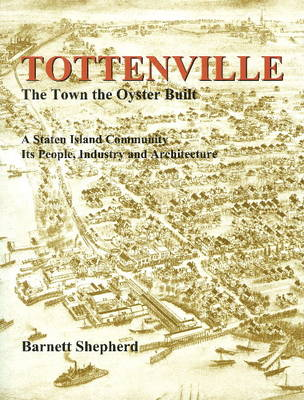 Tottenville: The Town the Oyster Built: A Staten Island Community, Its People, Industry & Architecture (Paperback)