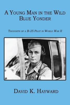 A Young Man in the Wild Blue Yonder: Thoughts of A B-25 Pilot in World War II (Paperback)