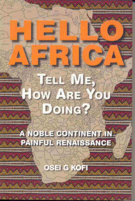 Hello Africa Tell Me, How are You Doing?: A Noble Continent in Painful Renaissance (Paperback)
