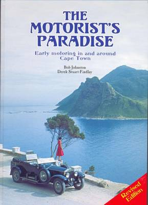 The Motorist's Paradise: An Illustrated History of Early Motoring in and Around Cape Town (Hardback)