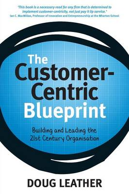 The Customer-centric Blueprint: Building and leading the 21st century organisation (Paperback)