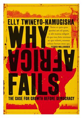 Why Africa Fails: The Case for Growth Before Democracy (Paperback)