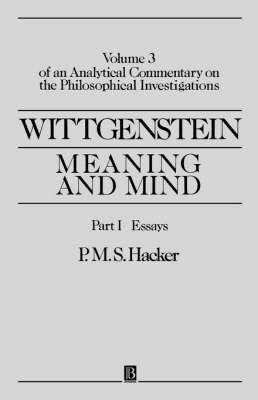 Wittgenstein: Meaning and Mind: Essays Pt. I: Volume 3 of an Analytical Commentary on the Philosophical Investigations (Paperback)