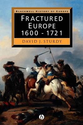 Fractured Europe: 1600-1721 - Blackwell History of Europe (Paperback)