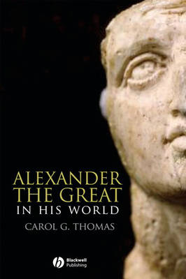 Alexander the Great in His World - Blackwell Ancient Lives (Paperback)