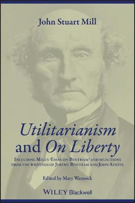 """Utilitarianism"" and ""On Liberty"": Including ""Essay on Bentham"" and Selections from the Writings of Jeremy Bentham and John Austin: Including Mill's Essay on Bentham and Selections from the Writings of Jeremy Bentham and John Austin (Paperback)"
