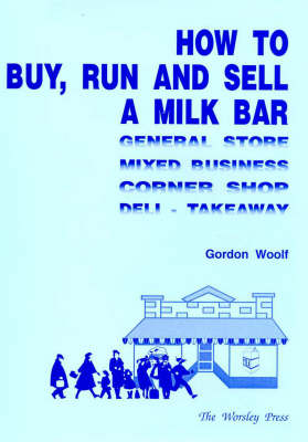 How to Buy, Run and Sell a Milk Bar (Paperback)