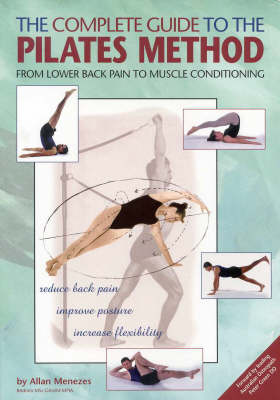 The Complete Guide to the Pilates Method: From Lower Back Pain to Muscle Conditioning (Paperback)