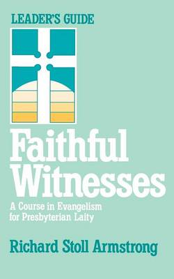 Faithful Witnesses: Leader's Guide: Course in Evangelism for Presbyterian Laity (Paperback)