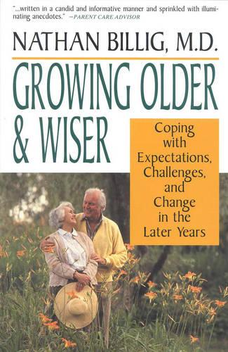 Growing Older and Wiser: Coping with Expectations, Challenges, and Change in the Later Years (Paperback)