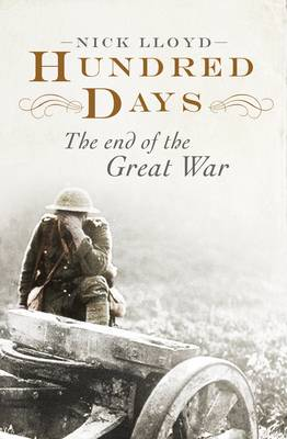 Hundred Days: The End of the Great War (Hardback)