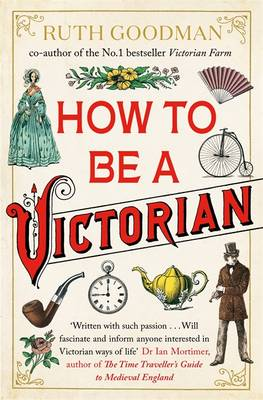 How to be a Victorian (Paperback)