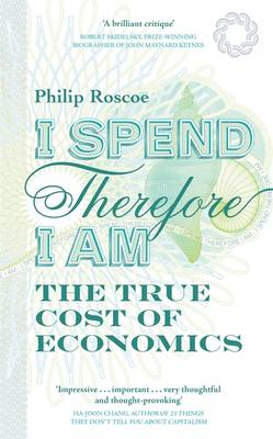 I Spend, Therefore I am: The True Cost of Economics (Hardback)