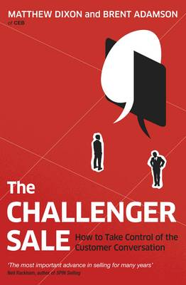 The Challenger Sale: Taking Control of the Customer Conversation (Paperback)