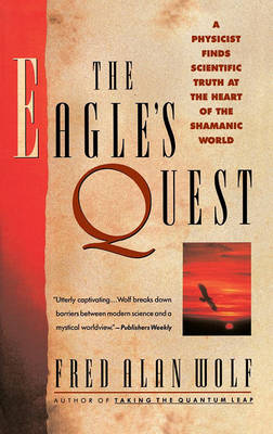 The Eagle's Quest: A Physicist's Search for Truth in the Heart of the Shamanic World (Paperback)
