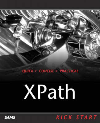 Xpath Kick Start: Navigating XML with Xpath 1.0 and 2.0 (Paperback)