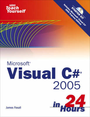 Sams Teach Yourself Visual C# 2005 in 24 Hours, Complete Starter Kit (Mixed media product)