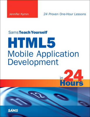 HTML5 Mobile Application Development in 24 Hours, Sams Teach Yourself (Paperback)