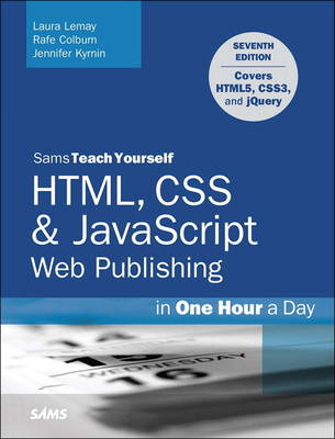 HTML, CSS & JavaScript Web Publishing in One Hour a Day, Sams Teach Yourself: Covering HTML5, CSS3, and jQuery (Paperback)