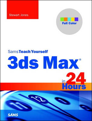 3ds Max in 24 Hours, Sams Teach Yourself (Mixed media product)