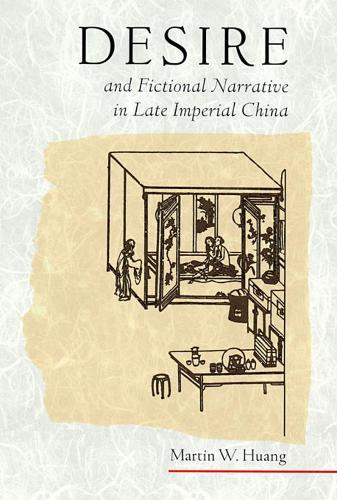 Desire and Fictional Narrative in Late Imperial China - Harvard East Asian Monographs v. 202 (Hardback)