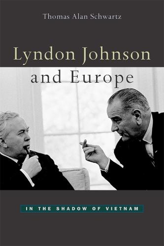 Lyndon Johnson and Europe: In the Shadow of Vietnam (Hardback)